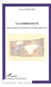 Cherry Schrecker - La communauté - Histoire critique d'un concept dans la sociologie anglo-saxonne.