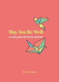 Cheryl Rickman - May You Be Well - Everyday Good Vibes for the Spiritual.