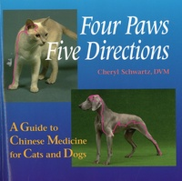 Cheryl Schwartz - Four Paws, Five Directions - A Guide to Chinese Medicine for Cats and Dogs.