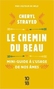 Cheryl Strayed - Le chemin du beau - Mini-guide à l'usage de nos âmes.
