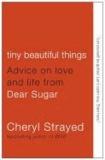 Cheryl Strayed - Tiny Beautiful Things - Advice on Love and Life from Dear Sugar.