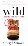 Cheryl Strayed - Wild - A Journey from Lost to Found.