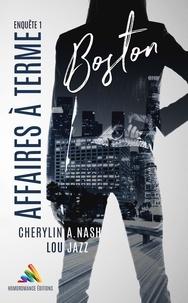 Téléchargement gratuit de fichiers pdf de livres informatiques Boston : Affaires à terme  - Enquête 1 par Cherylin A.Nash, Lou Jazz