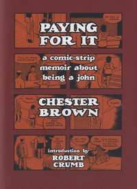 Chester Brown - Paying For It - A comic-strip memoir about being a john.