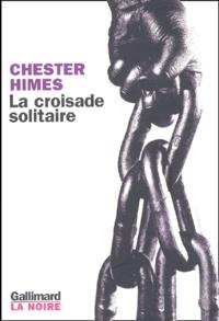 Chester Himes - La croisade solitaire.