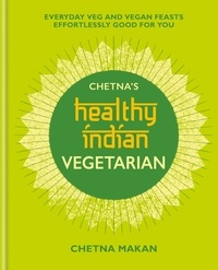Chetna Makan - Chetna's Healthy Indian: Vegetarian.