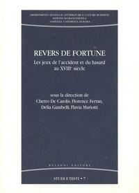 Chetro De Carolis et Florence Ferran - Revers de fortune - Les jeux de l'accident et du hasard au XVIIIe siècle.