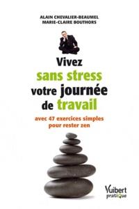 Chevalier-Beaumel Alain et Marie-Claire Bouthors - Vivez sans stress votre journée de travail avec 47 exercices simples pour rester zen.