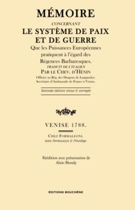 Chevalier d'Hénin. - Mémoire concernant le système de paix et de guerre que les Puissances européennes pratiquent à l'égard des Régences Barbaresques.
