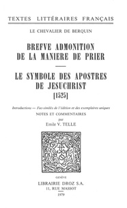 Chevalier de berquin Le - Brefve Admonition de la maniere de prier ; Le Symbole des apostres de Jesuchrist (1525) - Fac-similés de l'édition et des exemplaires uniques.