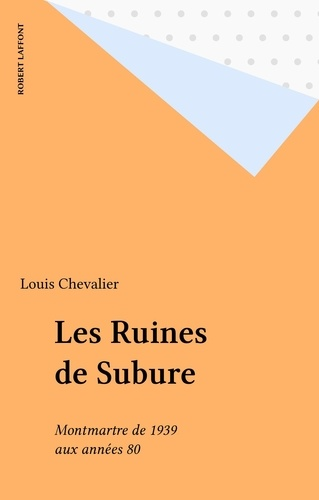 Les Ruines de Subure. Montmartre, de 1939 aux années 80