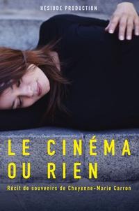 Cheyenne-Marie Carron - Le cinéma ou rien - Récit de souvenirs de Cheyenne-Marie Carron.
