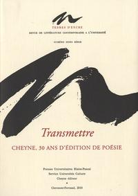 Jean-François Manier et Jean-Pierre Siméon - Terres d'encre Hors Série : Transmettre Cheyne, 30 ans d'édition de poésie 1980-2010.