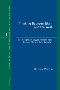 Chi-chung (andy) Yu - Thinking Between Islam and the West - The Thoughts of Seyyed Hossein Nasr, Bassam Tibi and Tariq Ramadan.