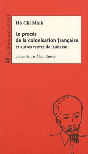Chi Minh Hô - Le procès de la colonisation française - Et autres textes de jeunesse.