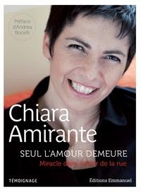 Seul l'amour demeure- Miracle dans l'enfer de la rue - Chiara Amirante |
