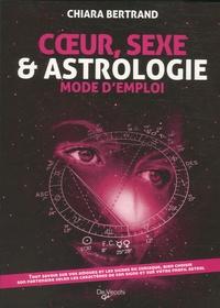 Chiara Bertrand - Coeur, Sexe et Astrologie - Mode d'emploi.