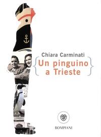 Chiara Carminati - Un pinguino a Trieste.