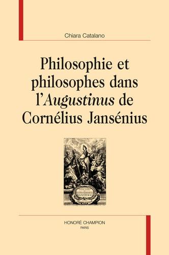 Chiara Catalano - Philosophie et philosophes dans l'Augustinus de Cornélius Jansénius.