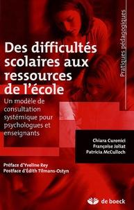 Chiara Curonici et Françoise Joliat - Des difficultés scolaires aux ressources de l'école - Un modèle de consultation systémique pour psychologues et enseignants.