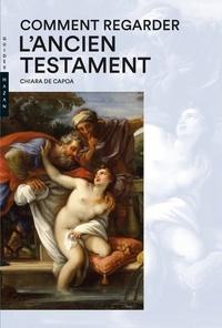 Chiara De Capoa - Comment regarder l'Ancien Testament.
