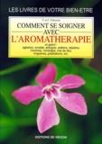 Chiara Fabrocini et Vincenzo Fabrocini - Comment se soigner avec l'aromathérapie.