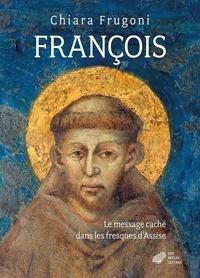 Chiara Frugoni - François - Le message caché dans les fresques de la Basilique supérieure d'Assise.