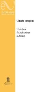 Téléchargements pdf ebook gratuits Les Histoires franciscaines dans la basilique supérieure d'Assise en francais par Chiara Frugoni