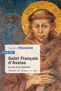 Chiara Frugoni - Saint François d'Assise - La vie d'un homme.