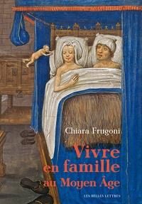 Chiara Frugoni - Vivre en famille au Moyen Age.