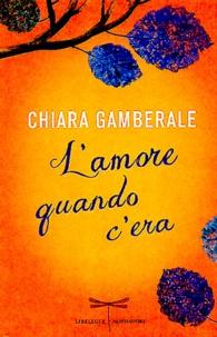Chiara Gamberale - L'amore quando c'era.