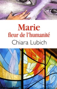 Marie fleur de l'humanité - Chiara Lubich |