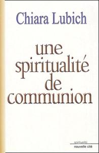 Chiara Lubich - Une spiritualité de communion.