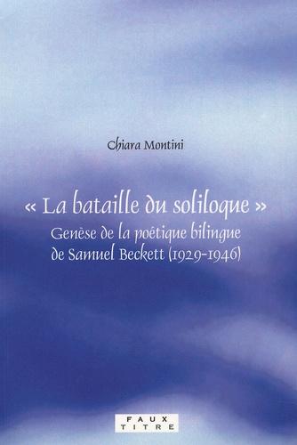 Chiara Montini - La bataille du soliloque - Genèse de la poétique bilingue de Samuel Beckett (1929-1946).