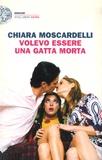 Chiara Moscardelli - Volevo essere una gatta morta.