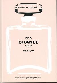 Chiara Pasqualetti Johnson - Chanel N° 5 - Parfum d'un siècle.