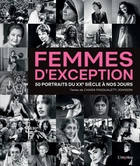 Chiara Pasqualetti Johnson - Femmes d'exception - 50 portraits du XXe siècle à nos jours.