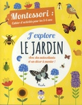 Chiara Piroddi et Agnese Baruzzi - J'explore le jardin - Montessori : cahier d'activités pour les 5-6 ans.