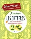 Chiara Piroddi et Agnese Baruzzi - J'explore les chiffres - Montessori : cahier d'activités pour les 4-6 ans.