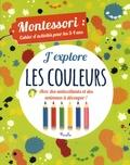Chiara Piroddi et Agnese Baruzzi - J'explore les couleurs - Montessori : cahier d'activités pour les 3-4 ans.
