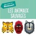Chiara Piroddi et Agnese Baruzzi - Les animaux sauvages - Mon premier livre Montessori.