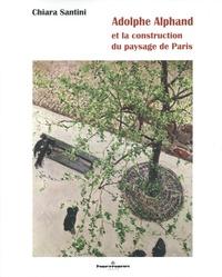 Chiara Santini - Adolphe Alphand - Et la construction du paysage de Paris.