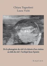 Chiara Tognolotti et Laura Vichi - De la photogénie du réel à la théorie d'un cinéma au-delà du réel : l'archipel Jean Epstein.