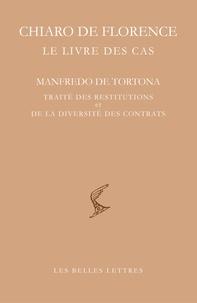 Chiaro de Florence - Le livre des cas - Manfredo de Tortona : Traité des restitutions et de la diversité des contrats.