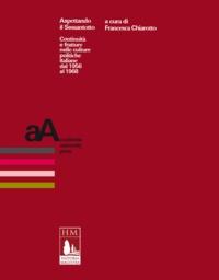 Chiarotto Francesca - Aspettando il Sessantotto - Continuità e fratture nelle culture politiche italiane dal 1956 al 1968.