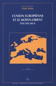 Chibli Mallat et  Collectif - L'Union Européenne et le Moyen-Orient : état des lieux.