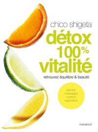 Chico Shigeta - Détox 100% vitalité.
