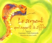 Chidvilasananda et Susan Cornelis - Le serpent qui apprit à siffler.