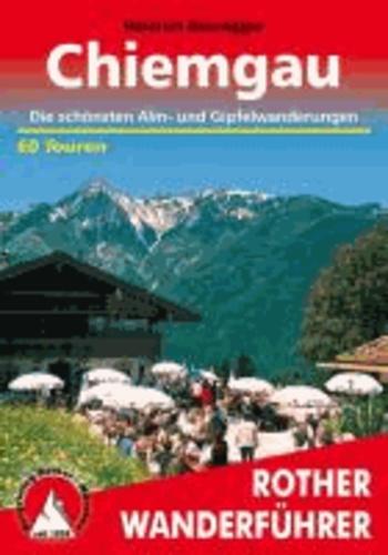 Chiemgau - Die schönsten Alm- und Gipfelwanderungen. 60 Touren.