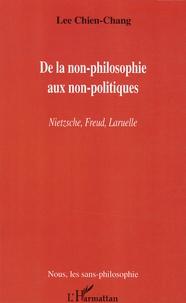 Chien-Chang Lee - De la non-philosophie aux non-politiques - Nietzsche, Freud, Laruelle.